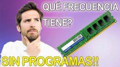 Cómo saber la frecuencia de tu Memoria RAM Sin Programas